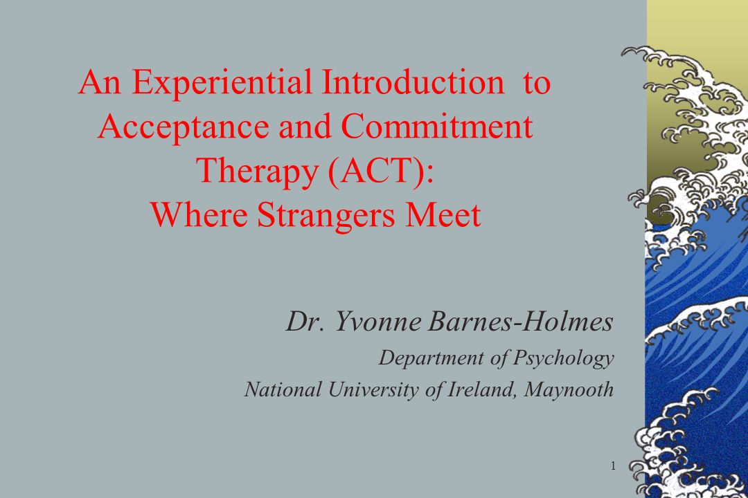 1 An Experiential Introduction to Acceptance and Commitment Therapy (ACT): Where Strangers Meet Dr.