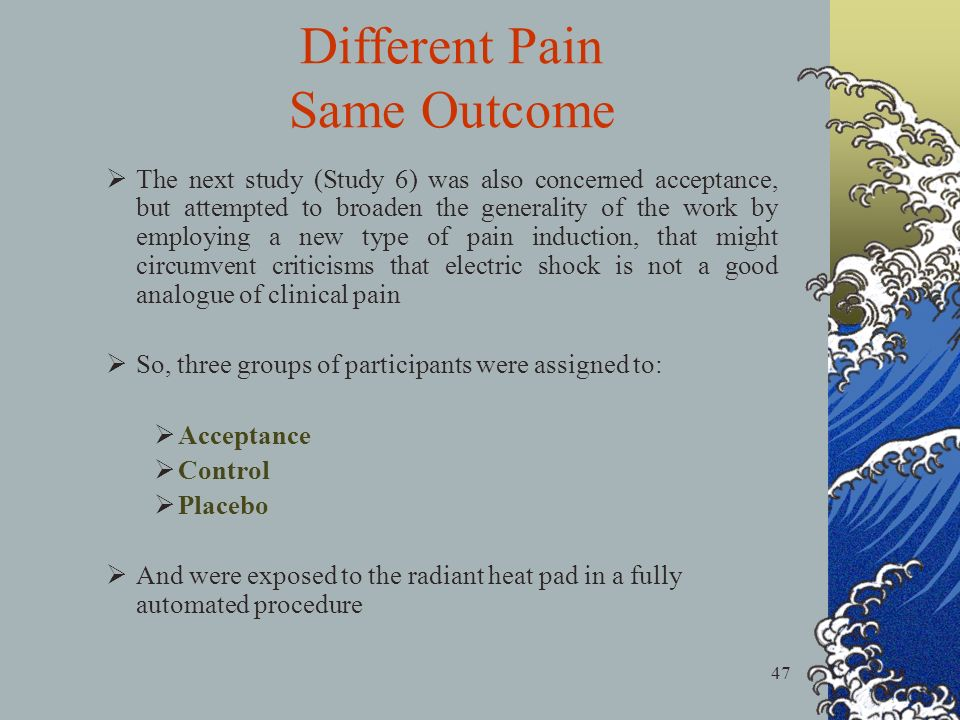 47 The next study (Study 6) was also concerned acceptance, but attempted to broaden the generality of the work by employing a new type of pain inducti