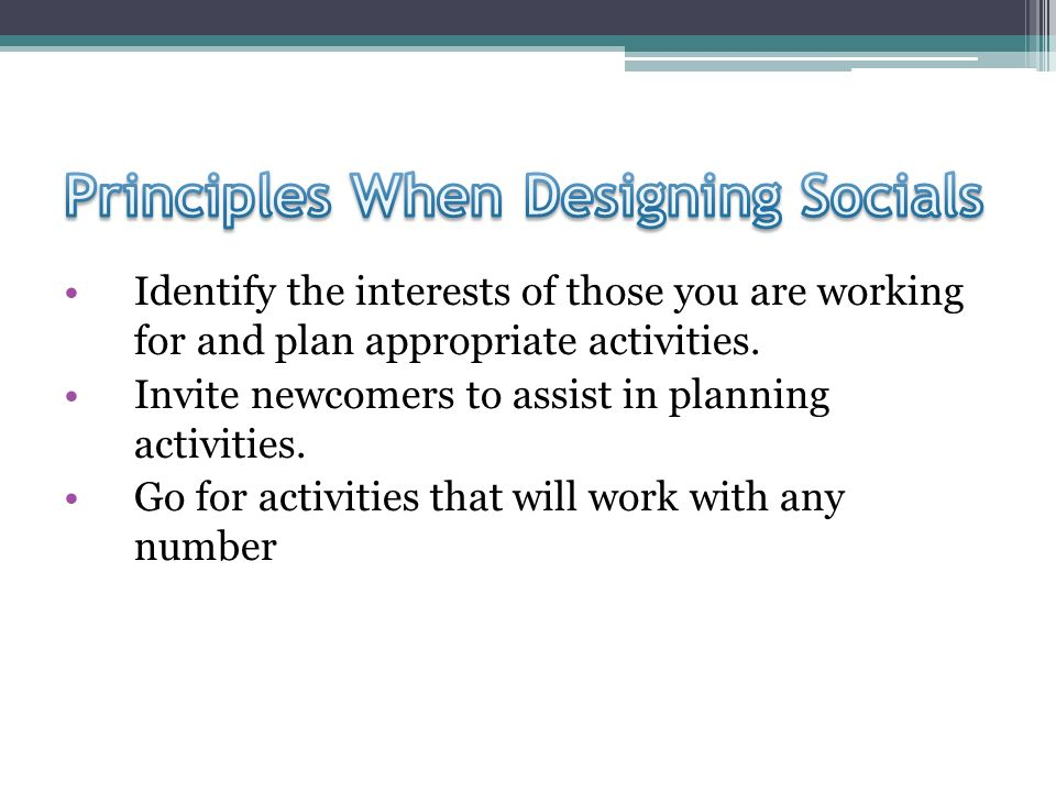 Identify the interests of those you are working for and plan appropriate activities.