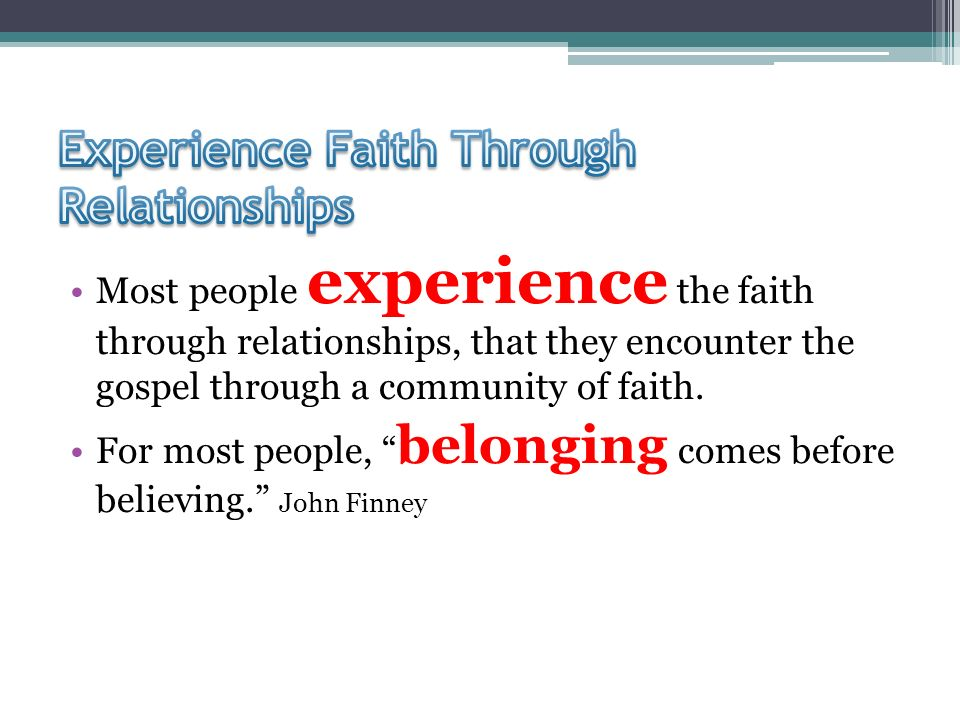 Most people experience the faith through relationships, that they encounter the gospel through a community of faith.
