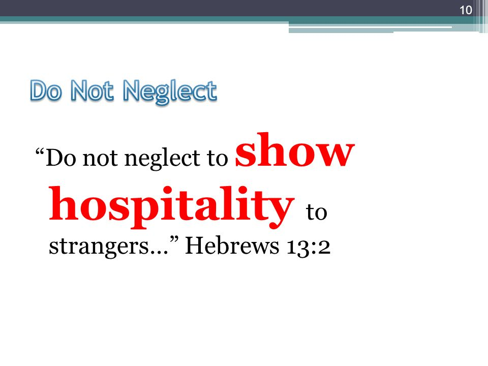 Do not neglect to show hospitality to strangers… Hebrews 13:2 10