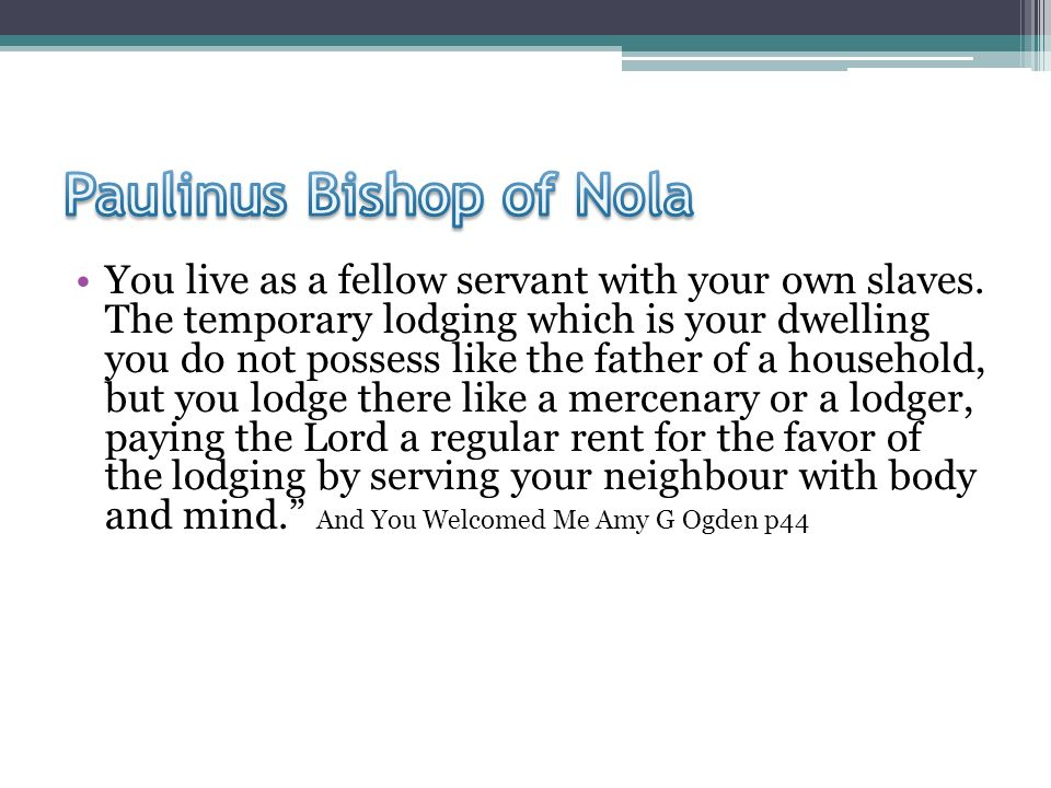 You live as a fellow servant with your own slaves.