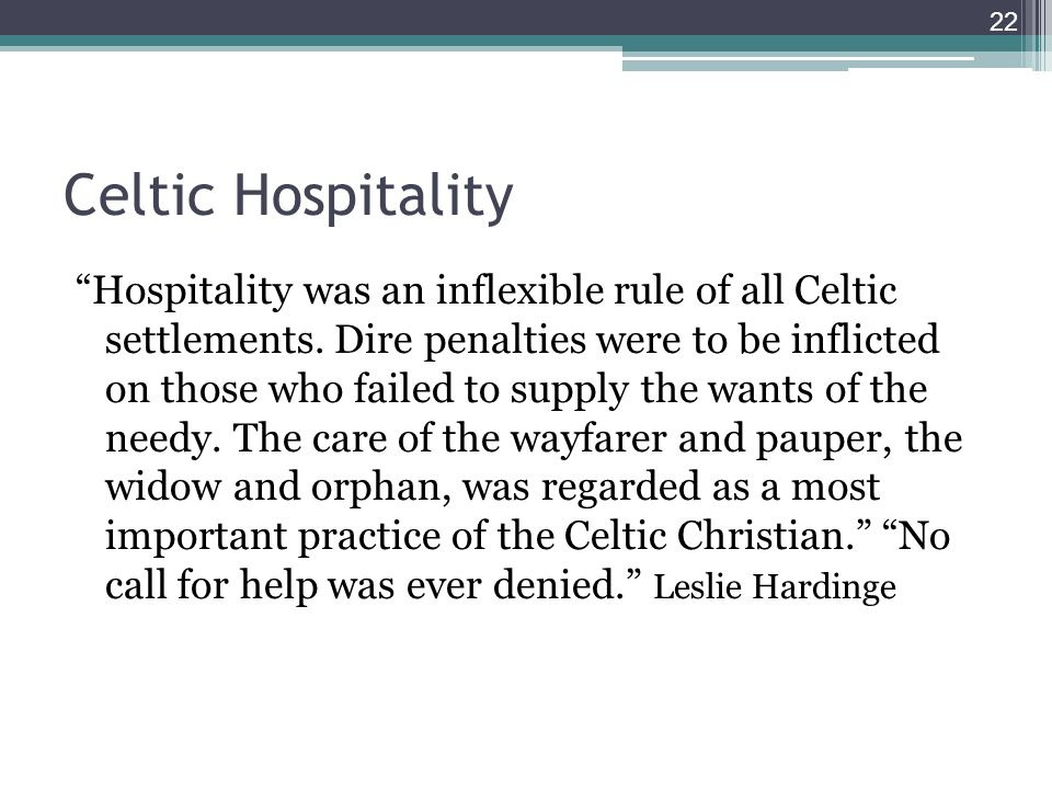 Celtic Hospitality Hospitality was an inflexible rule of all Celtic settlements.