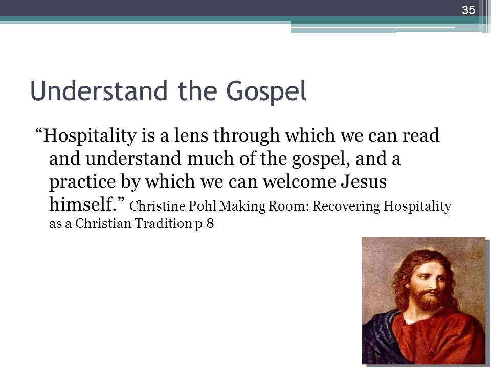 Understand the Gospel Hospitality is a lens through which we can read and understand much of the gospel, and a practice by which we can welcome Jesus himself.