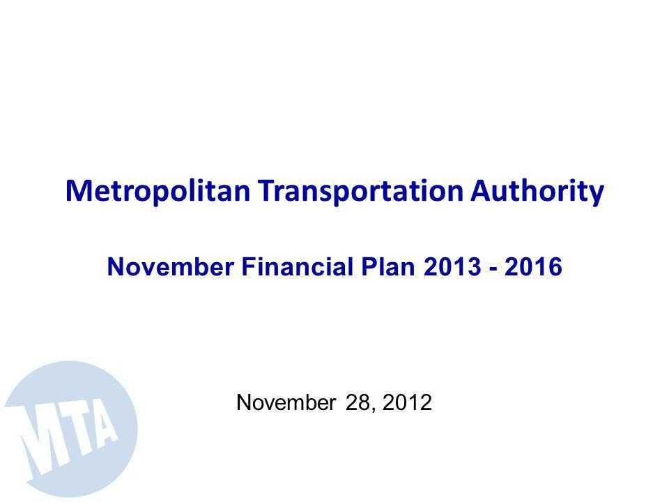 Metropolitan Transportation Authority November Financial Plan 2013 - 2016 November 28, 2012