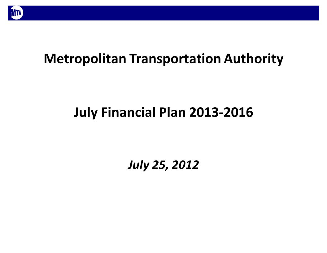 Metropolitan Transportation Authority July Financial Plan July 25, 2012