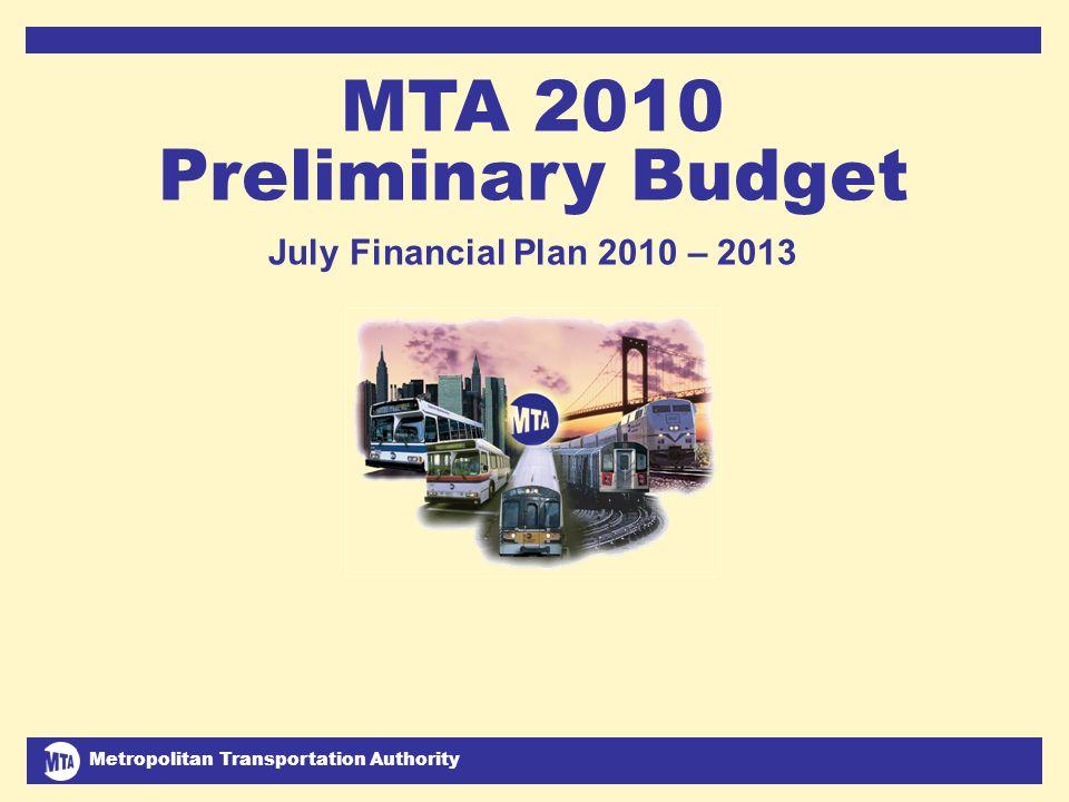 Metropolitan Transportation Authority July 2009 Financial Plan 2010-2013 1 MTA 2010 Preliminary Budget July Financial Plan 2010 – 2013