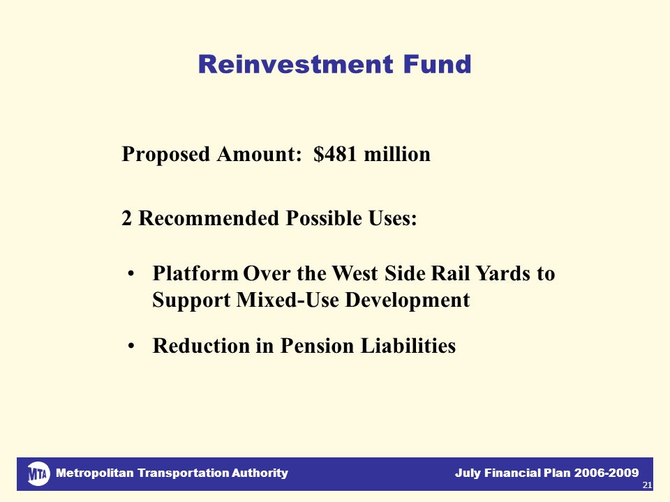 Metropolitan Transportation Authority July Financial Plan 2006-2009 21 Reinvestment Fund Proposed Amount: $481 million 2 Recommended Possible Uses: Pl