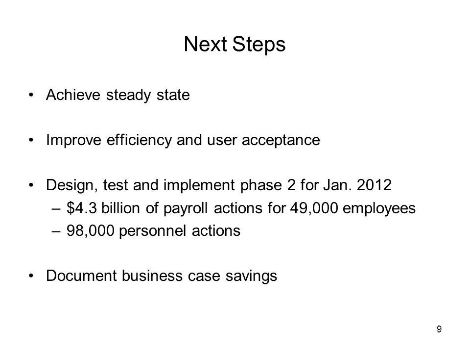 9 Next Steps Achieve steady state Improve efficiency and user acceptance Design, test and implement phase 2 for Jan. 2012 –$4.3 billion of payroll act