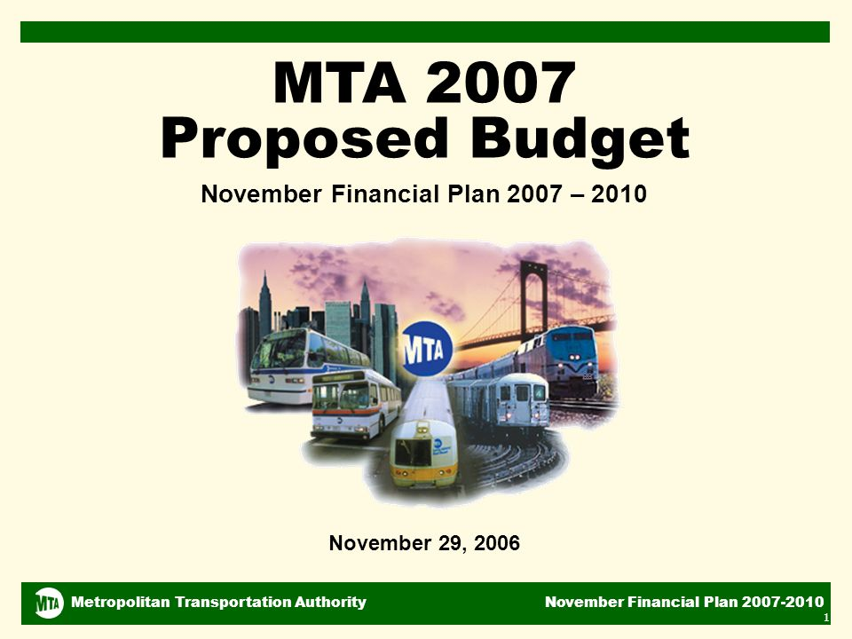 Metropolitan Transportation Authority November Financial Plan November 29, 2006 MTA 2007 Proposed Budget November Financial Plan 2007 – 2010 DJC