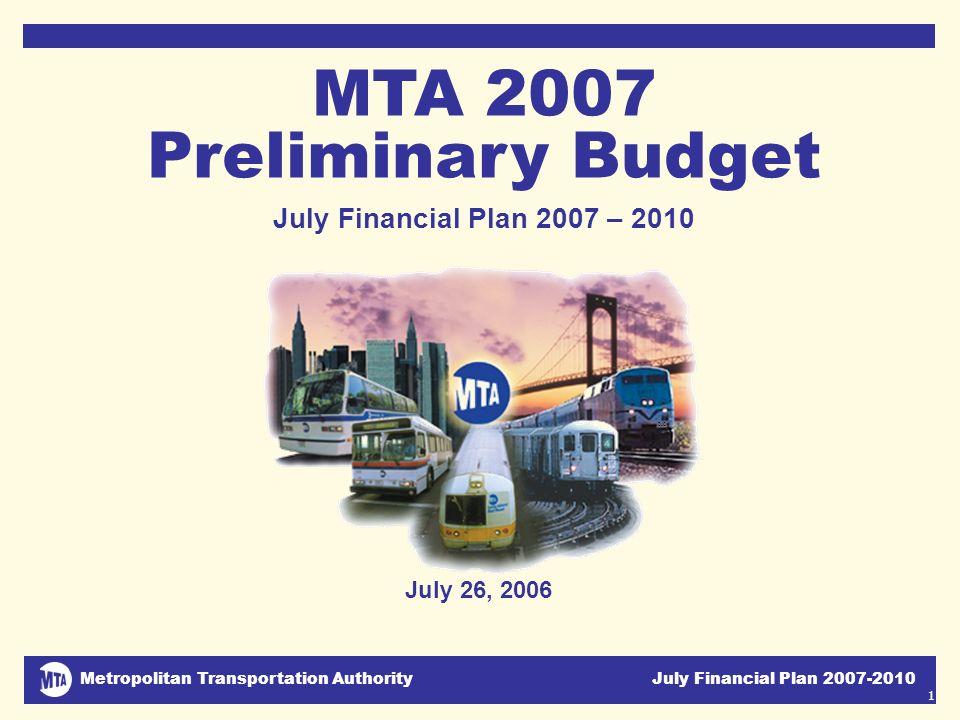 Metropolitan Transportation Authority July Financial Plan 2007-2010 1 July 26, 2006 MTA 2007 Preliminary Budget July Financial Plan 2007 – 2010 DJC