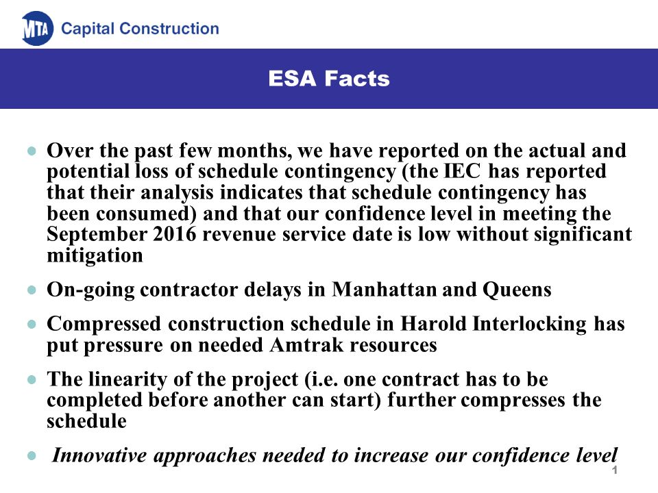 1 ESA Facts Over the past few months, we have reported on the actual and potential loss of schedule contingency (the IEC has reported that their analy