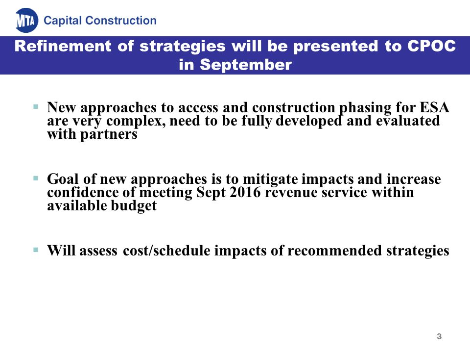3 Refinement of strategies will be presented to CPOC in September New approaches to access and construction phasing for ESA are very complex, need to