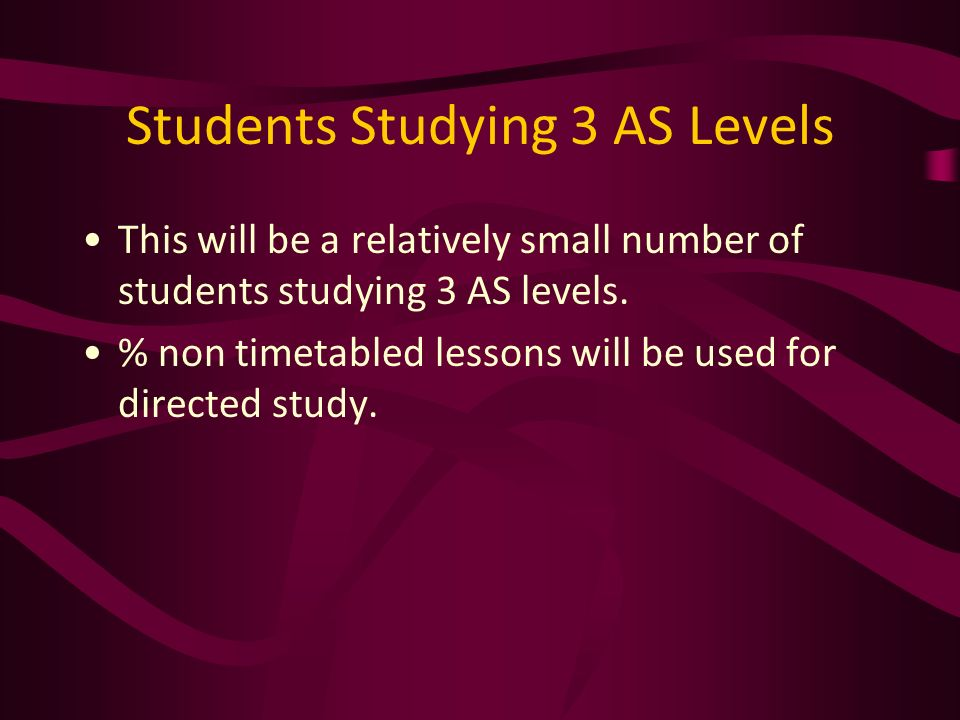 Students Studying 3 AS Levels This will be a relatively small number of students studying 3 AS levels.