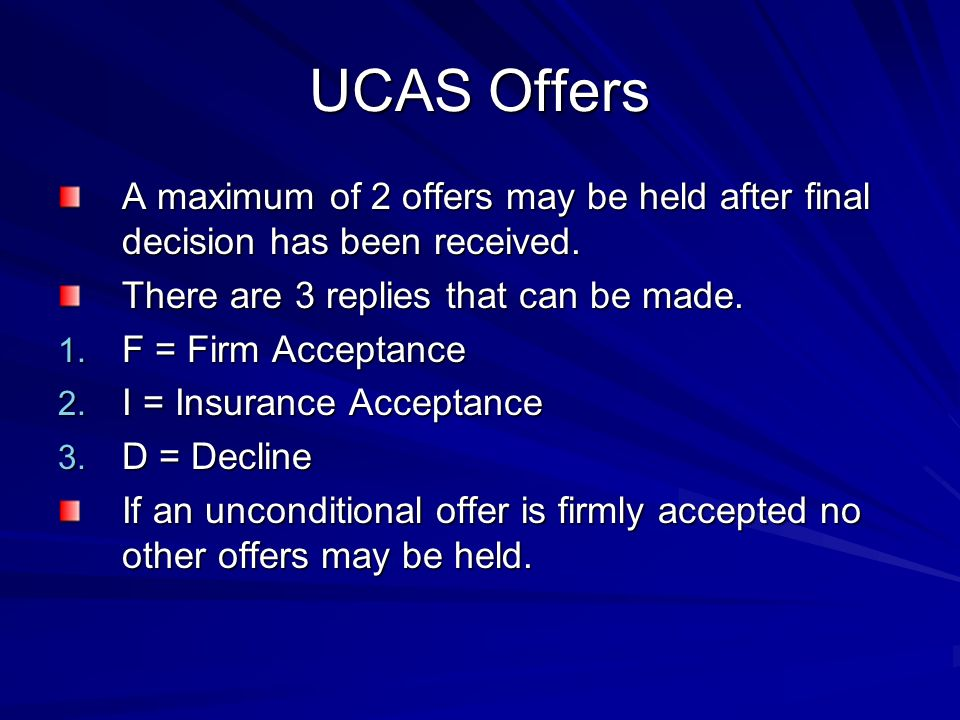 UCAS Offers A maximum of 2 offers may be held after final decision has been received.