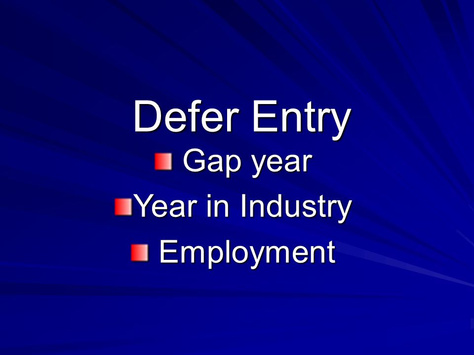 Gap year Gap year Year in Industry Employment Employment Defer Entry