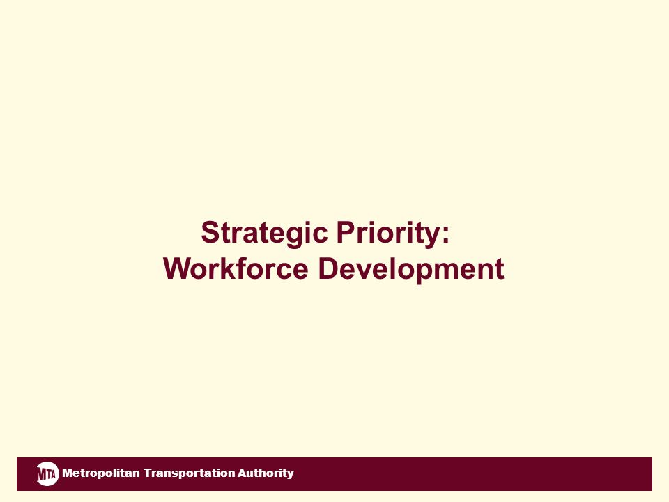 Metropolitan Transportation Authority Strategic Priority: Workforce Development