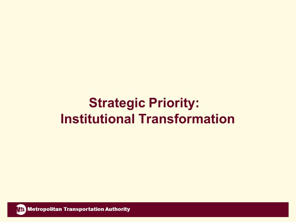 Metropolitan Transportation Authority Strategic Priority: Institutional Transformation