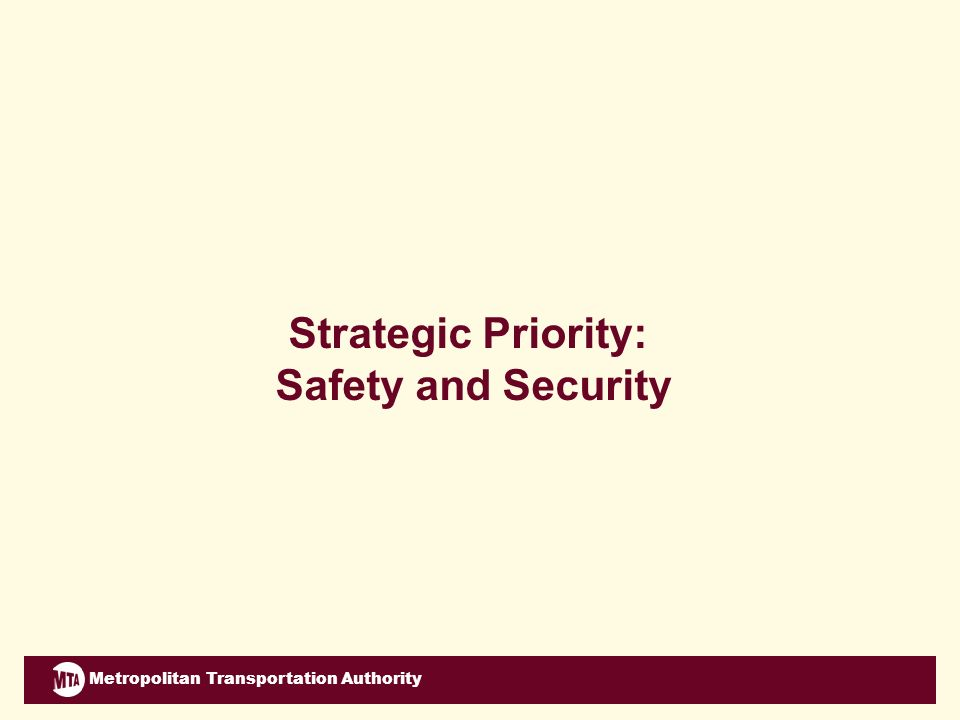Metropolitan Transportation Authority Strategic Priority: Safety and Security