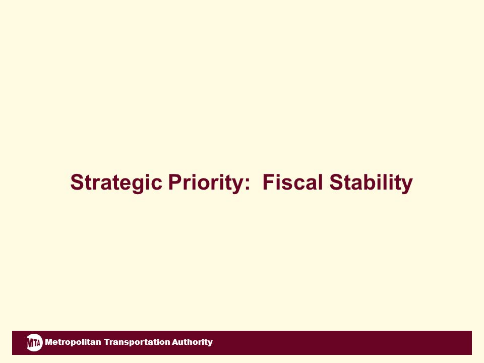 Metropolitan Transportation Authority Strategic Priority: Fiscal Stability