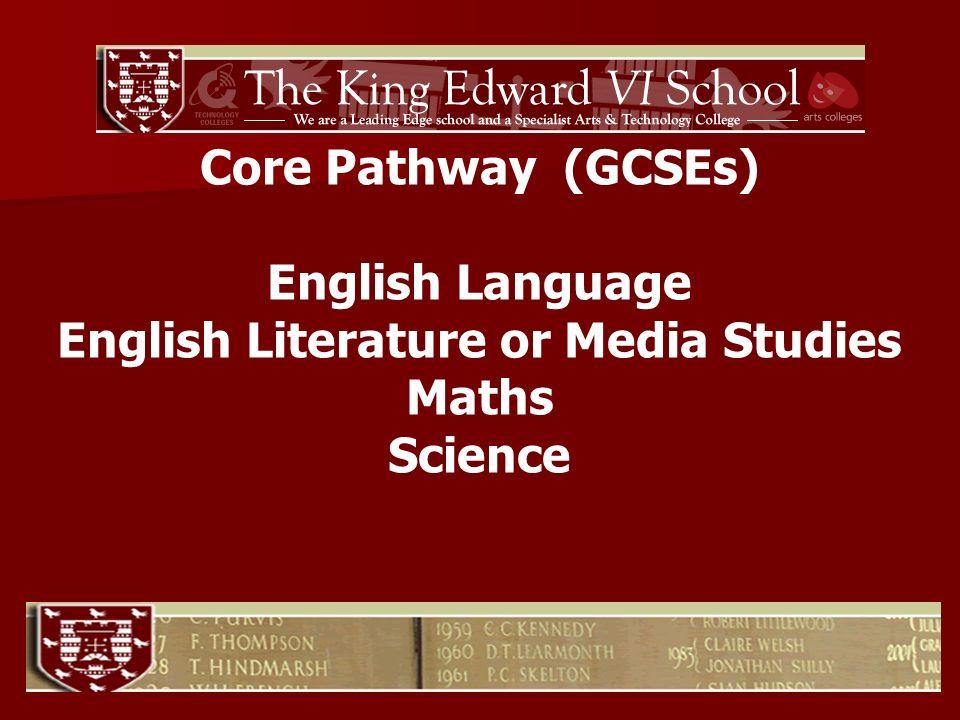 Core Pathway (GCSEs) English Language English Literature or Media Studies Maths Science