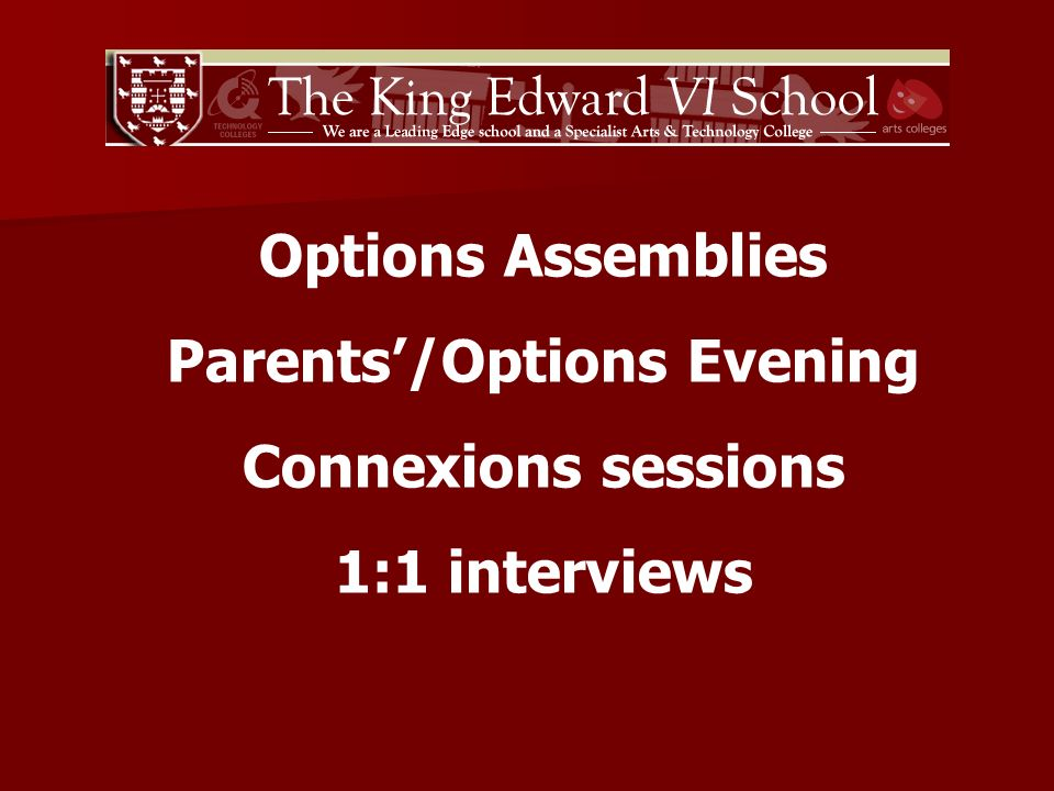 Options Assemblies Parents/Options Evening Connexions sessions 1:1 interviews