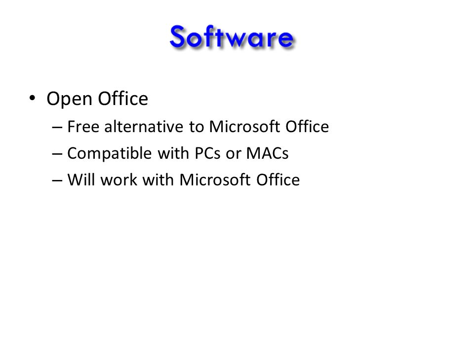 Open Office – Free alternative to Microsoft Office – Compatible with PCs or MACs – Will work with Microsoft Office
