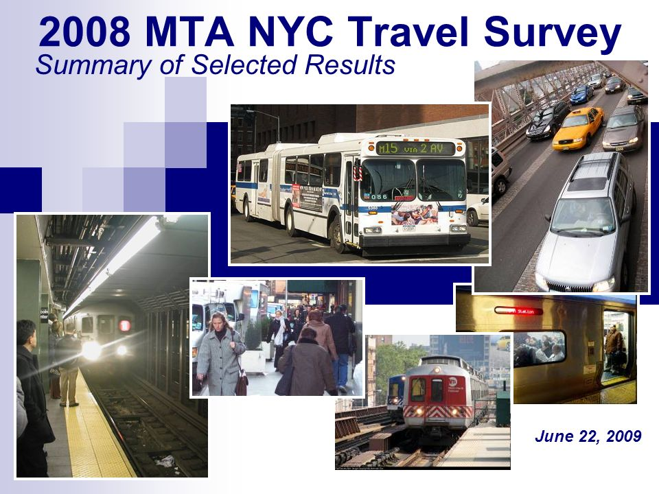 2008 MTA NYC Travel Survey Summary of Selected Results June 22, 2009