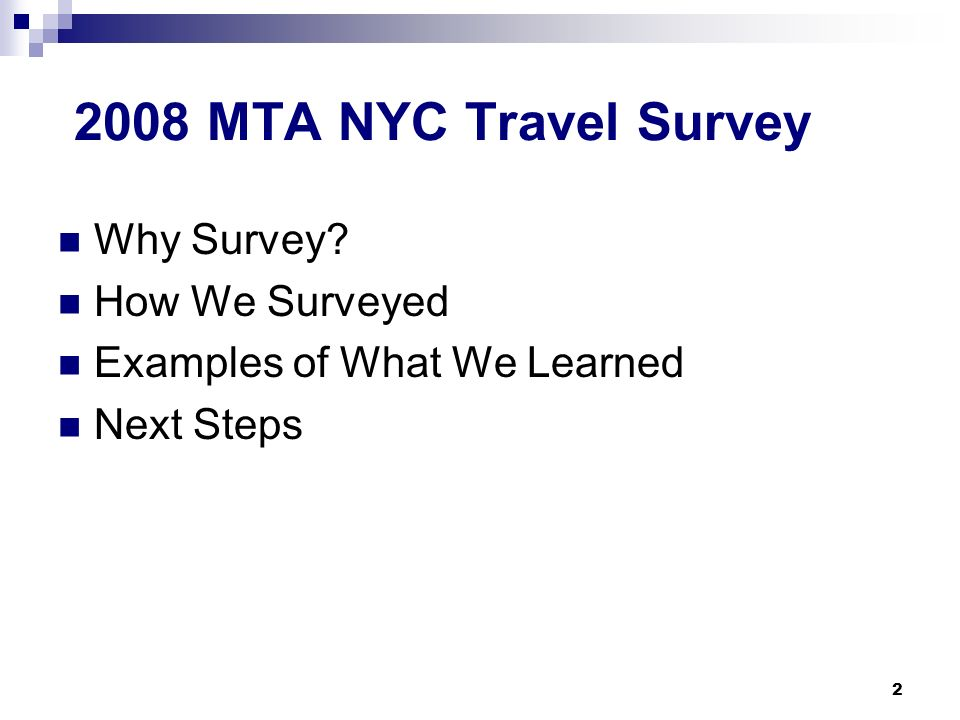 2 2008 MTA NYC Travel Survey Why Survey How We Surveyed Examples of What We Learned Next Steps