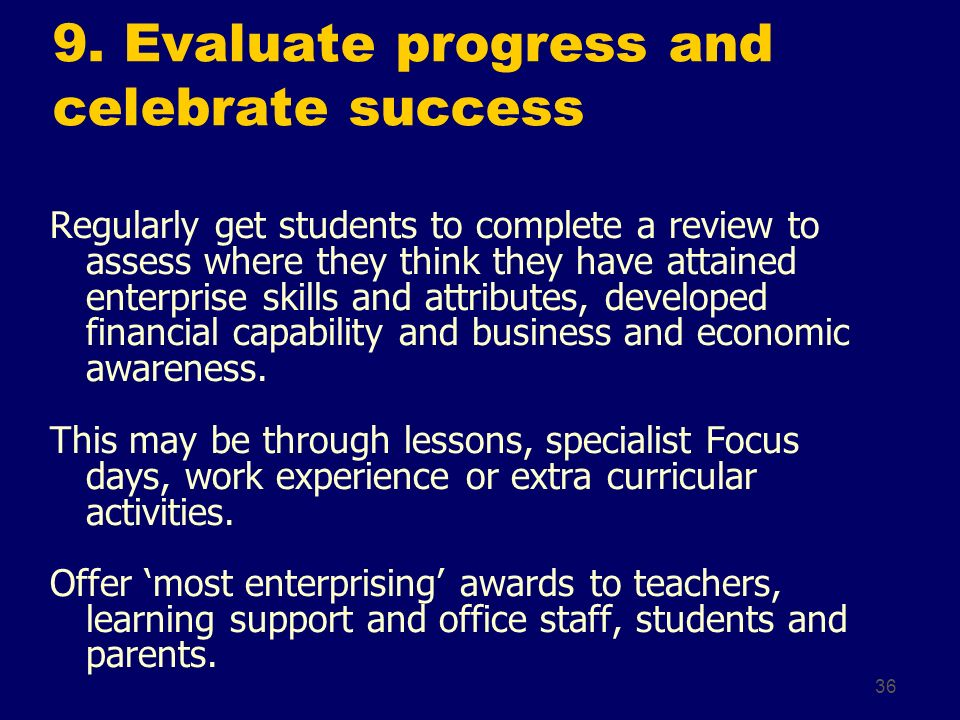 36 9. Evaluate progress and celebrate success Regularly get students to complete a review to assess where they think they have attained enterprise ski