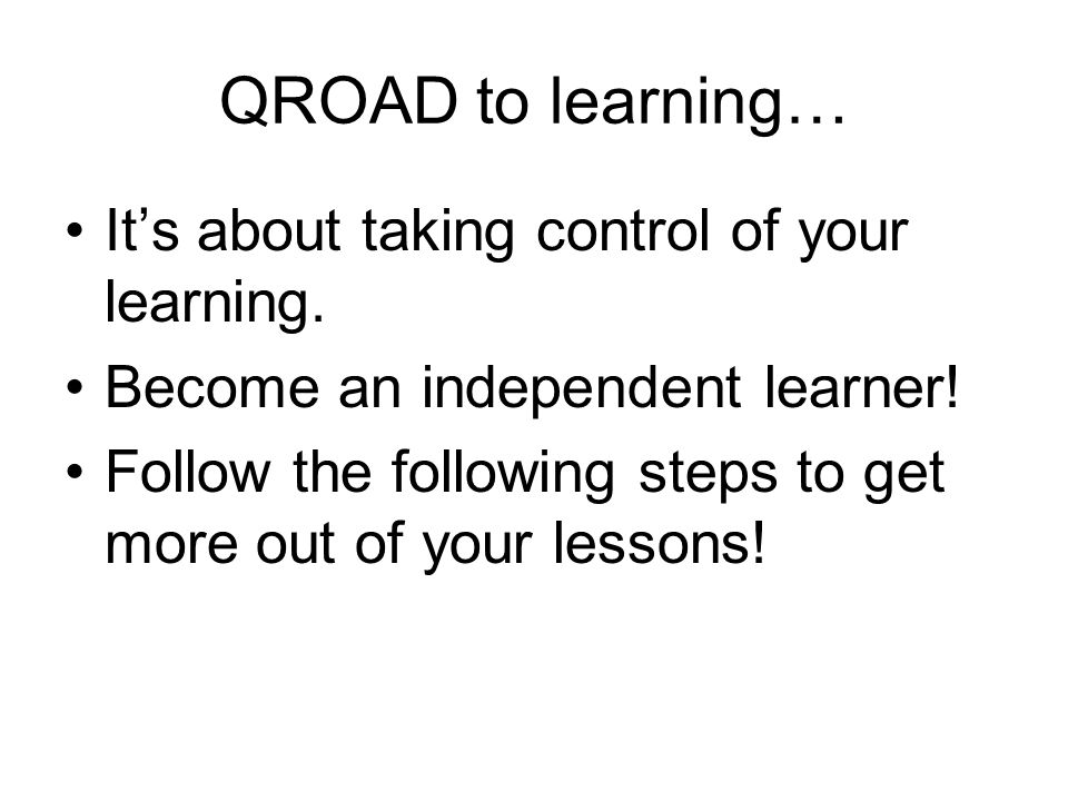 QROAD to learning… Its about taking control of your learning.