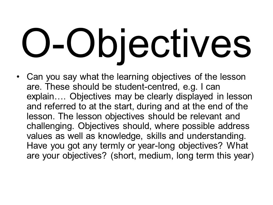 O-Objectives Can you say what the learning objectives of the lesson are.
