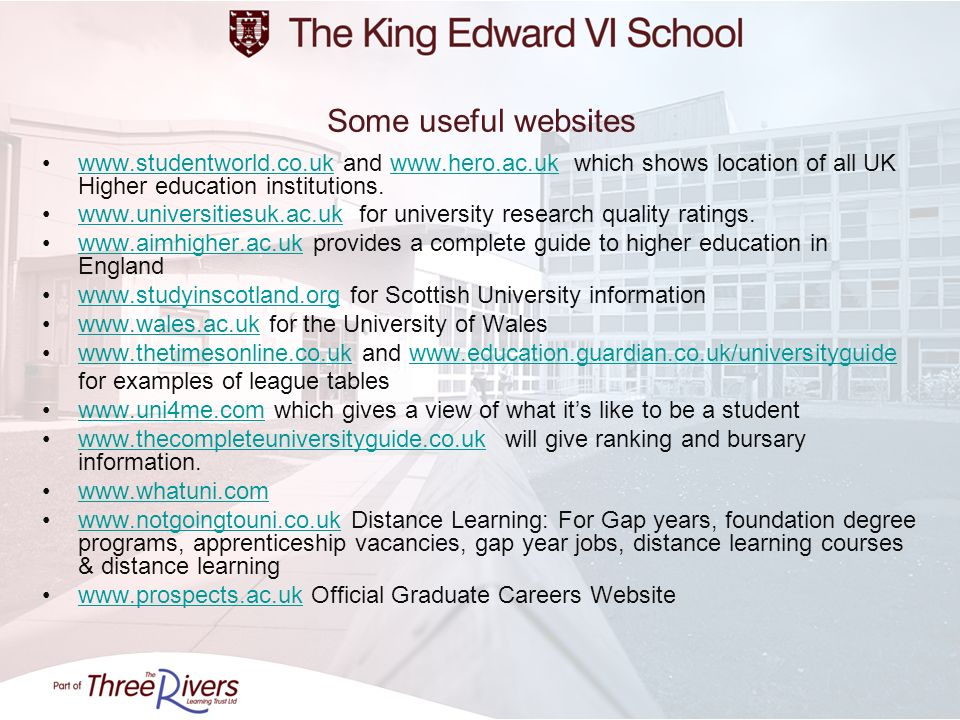 Some useful websites www.studentworld.co.uk and www.hero.ac.uk which shows location of all UK Higher education institutions.www.studentworld.co.ukwww.
