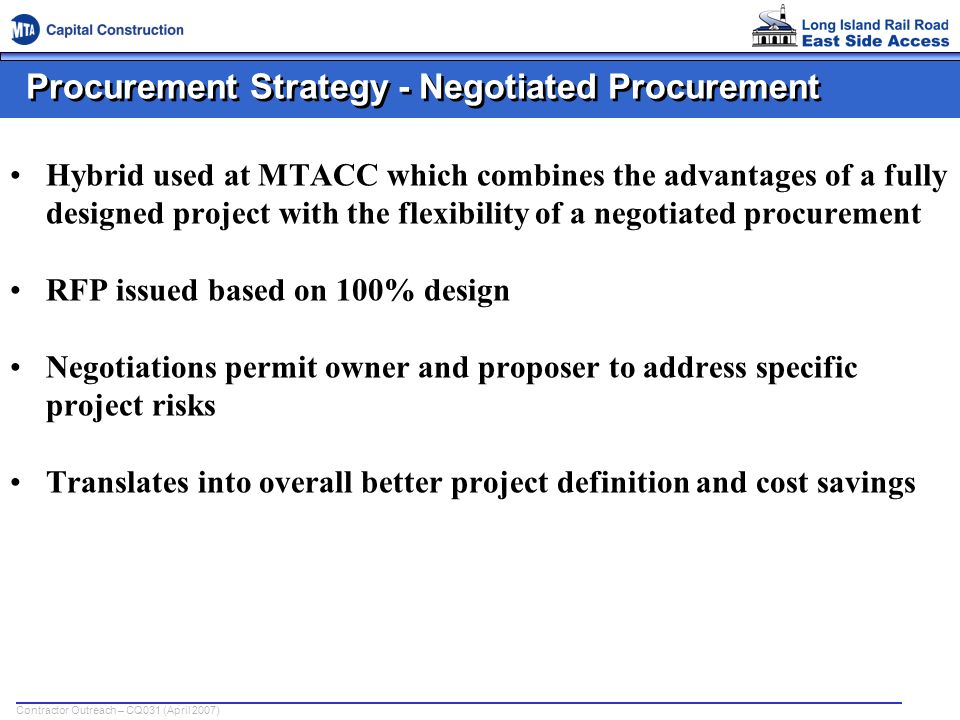 Contractor Outreach – CQ031 (April 2007) Procurement Strategy - Negotiated Procurement Hybrid used at MTACC which combines the advantages of a fully d