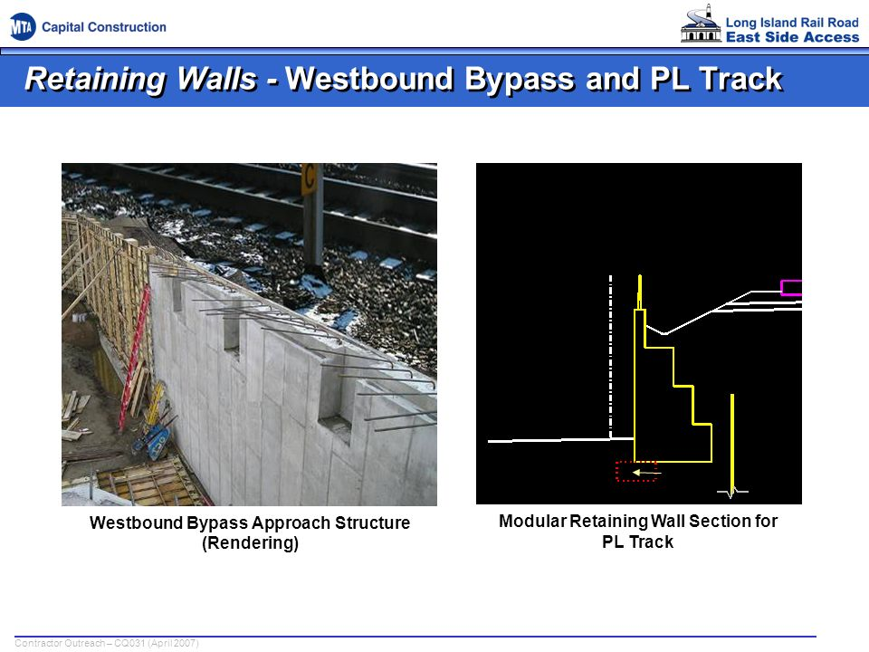 Contractor Outreach – CQ031 (April 2007) Retaining Walls - Westbound Bypass and PL Track Westbound Bypass Approach Structure (Rendering) Modular Retai