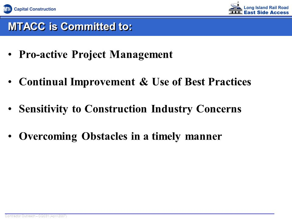Contractor Outreach – CQ031 (April 2007) How MTACC Meets the Challenge: Careful analysis of whats going on in the industry Solid, accountable Program Management Reaching out and talking to contractors to address their issues – JUST LIKE TODAY!