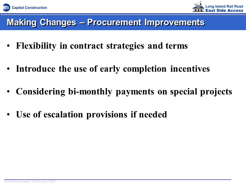Contractor Outreach – CQ031 (April 2007) Making Changes – Procurement Improvements Flexibility in contract strategies and terms Introduce the use of e
