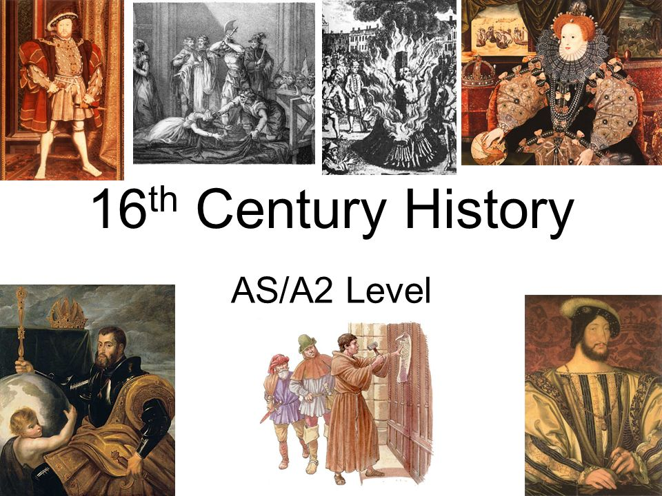 16 th Century History AS/A2 Level