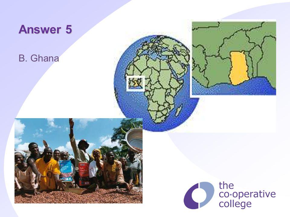 Answer 5 B. Ghana