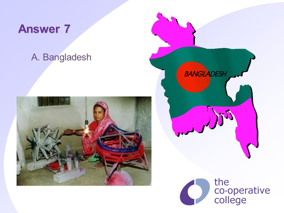 Answer 7 A. Bangladesh