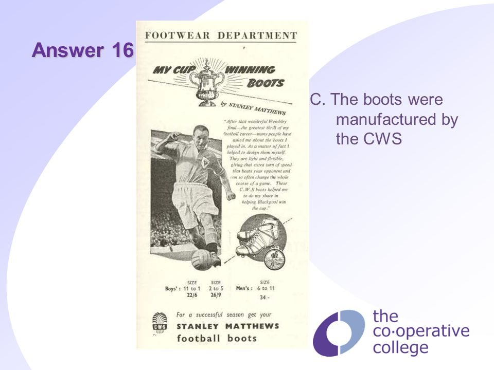 Answer 16 C. The boots were manufactured by the CWS