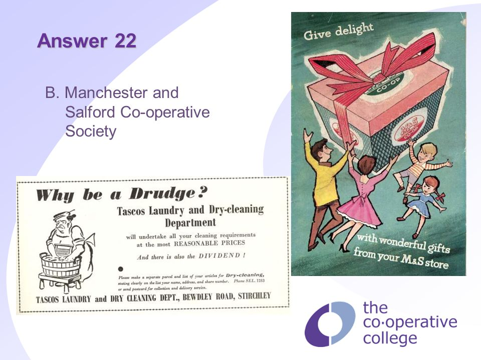 Answer 22 B. Manchester and Salford Co-operative Society