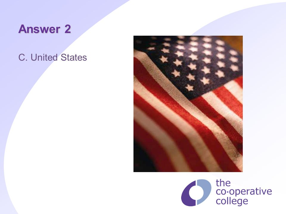 Answer 2 C. United States