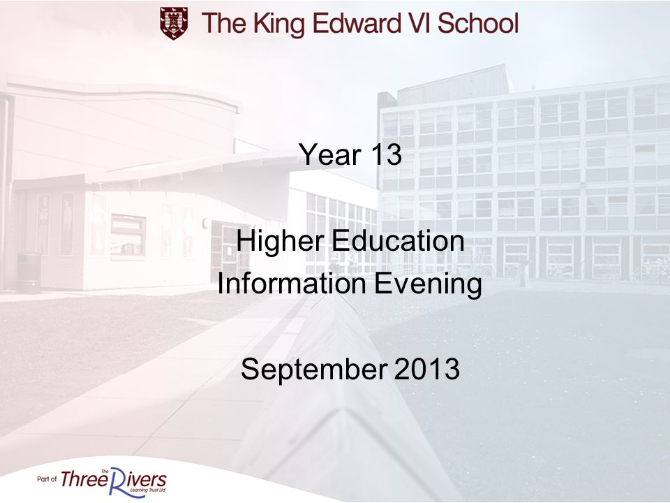 Year 13 Higher Education Information Evening September 2013
