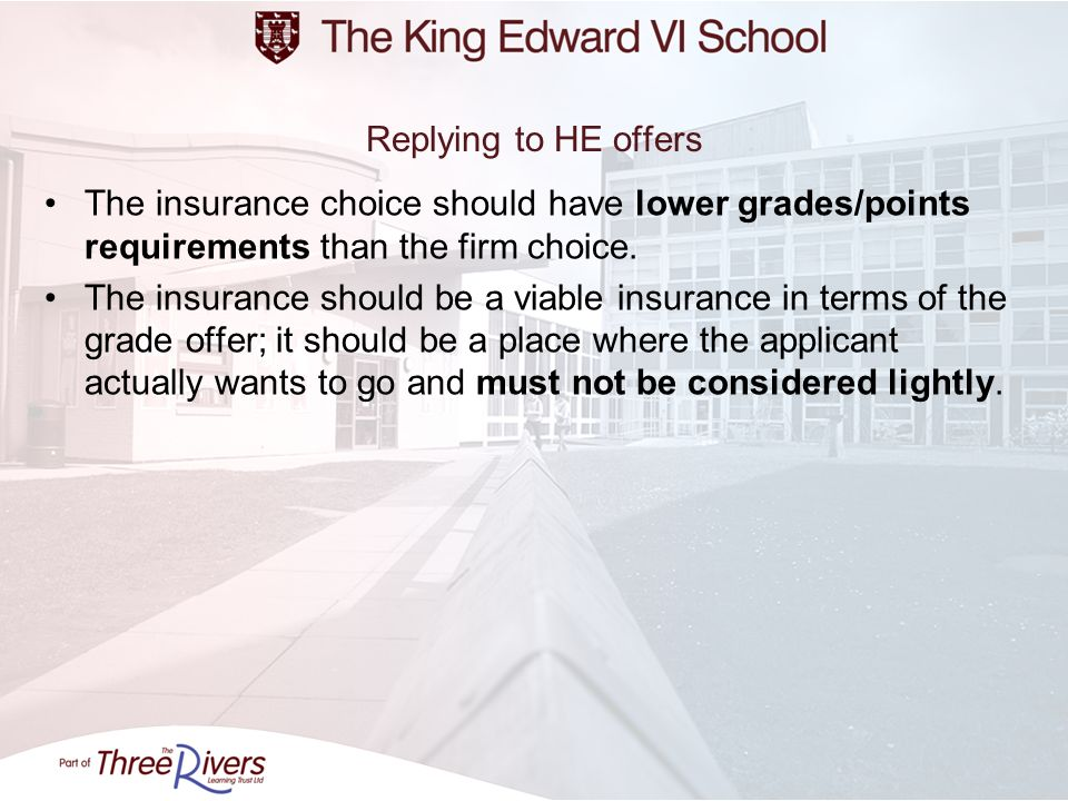 Replying to HE offers The insurance choice should have lower grades/points requirements than the firm choice.