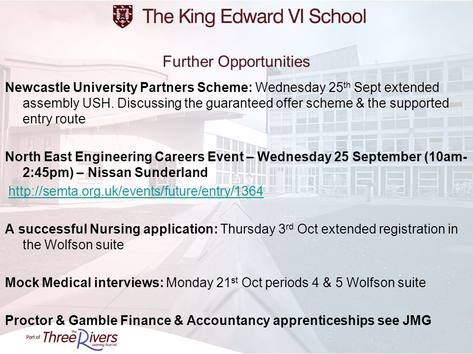 Further Opportunities Newcastle University Partners Scheme: Wednesday 25 th Sept extended assembly USH.