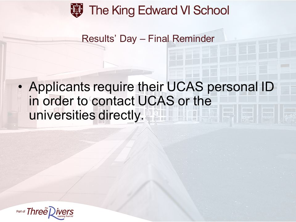 Results Day – Final Reminder Applicants require their UCAS personal ID in order to contact UCAS or the universities directly.
