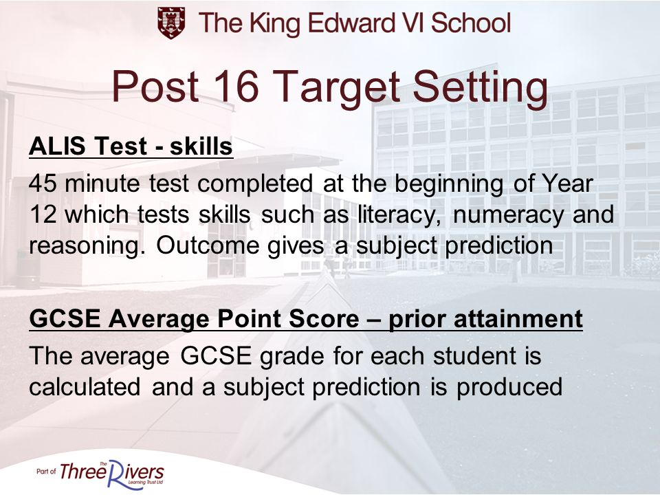 Post 16 Target Setting ALIS Test - skills 45 minute test completed at the beginning of Year 12 which tests skills such as literacy, numeracy and reaso