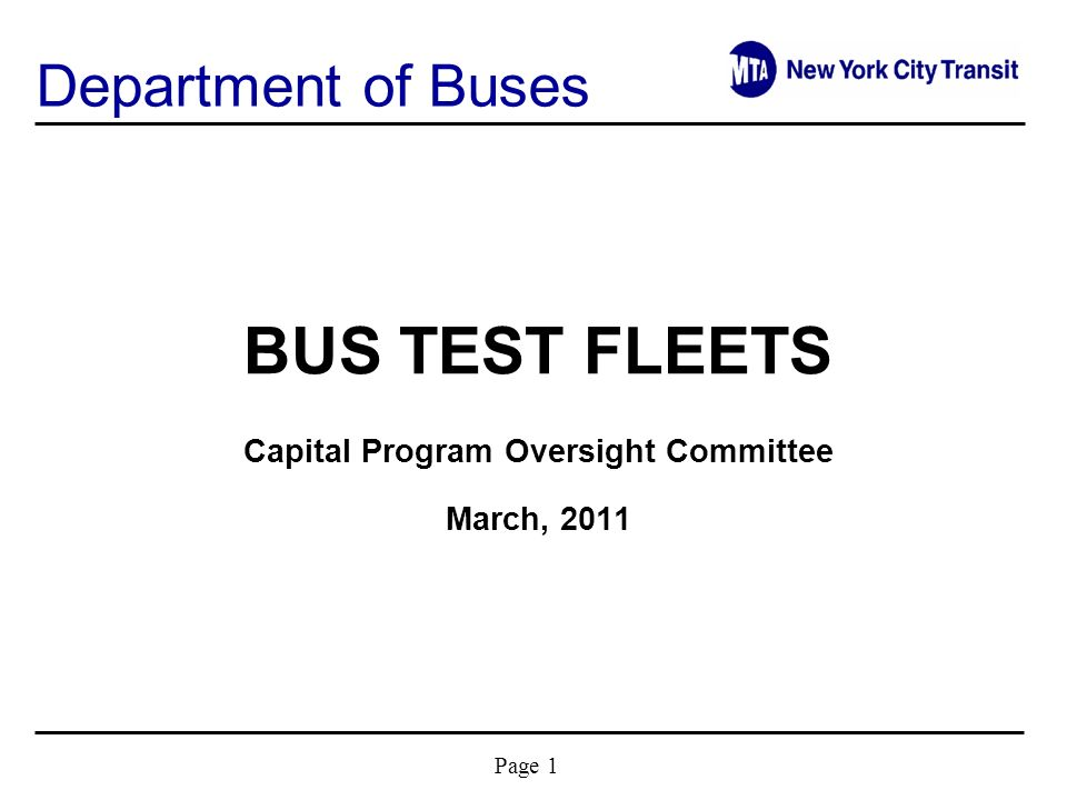 Page 1 BUS TEST FLEETS Capital Program Oversight Committee March, 2011 Department of Buses