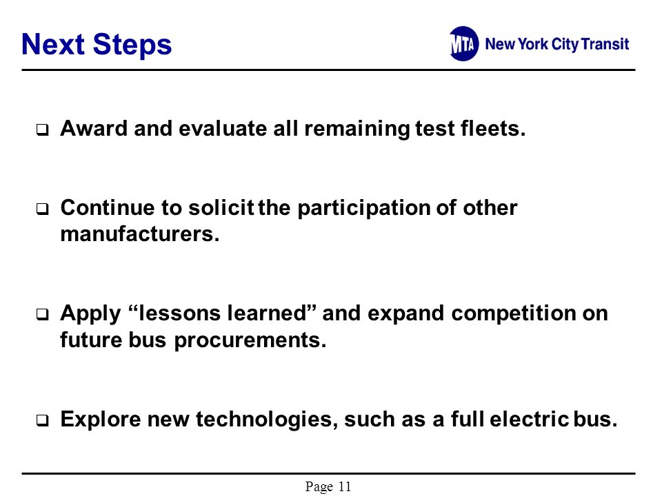 Page 11 Next Steps Award and evaluate all remaining test fleets. Continue to solicit the participation of other manufacturers. Apply lessons learned a